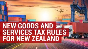 New Goods and Services Tax Rules for Low Value Goods Imported into New Zealand